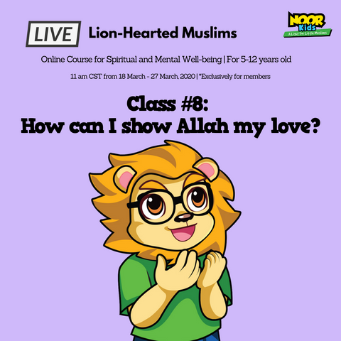 Lion-Hearted Muslims Online program - Noor Kids - How can I show Allah my love