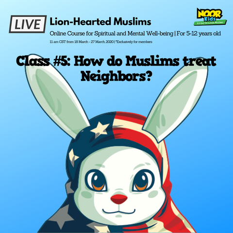 Lion-Hearted Muslims Online program - Noor Kids - How do Muslims treat neighbors