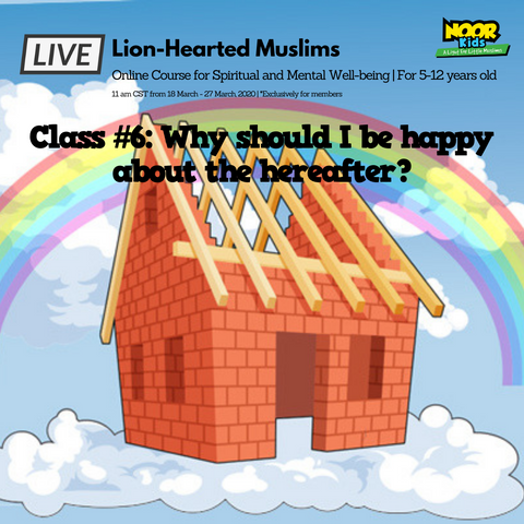 Lion-Hearted Muslims Online program - Noor Kids - Why should I be happy about the Hereafter