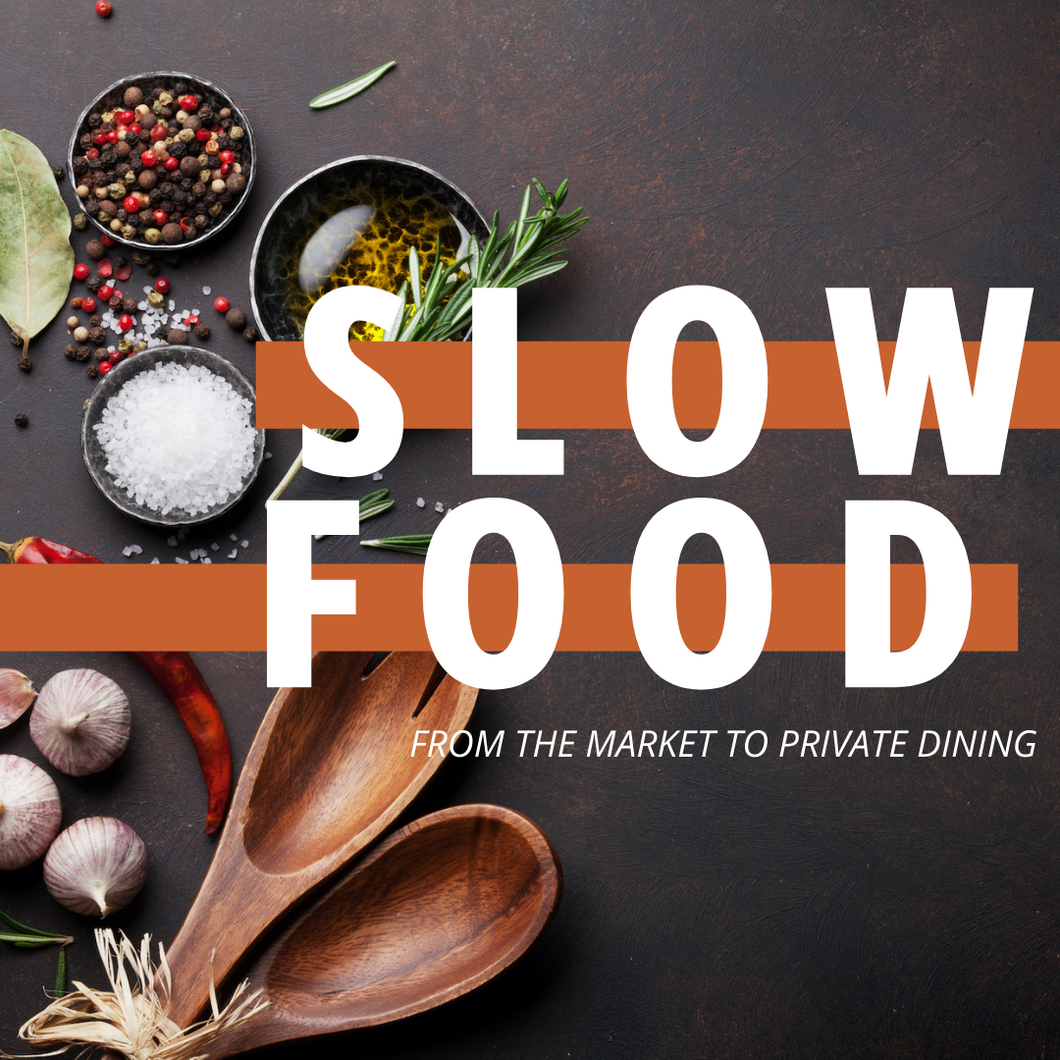 Slow Food: From the Kitchen to Private Dining