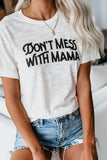 DON'T MESS WITH MAMA White Tee