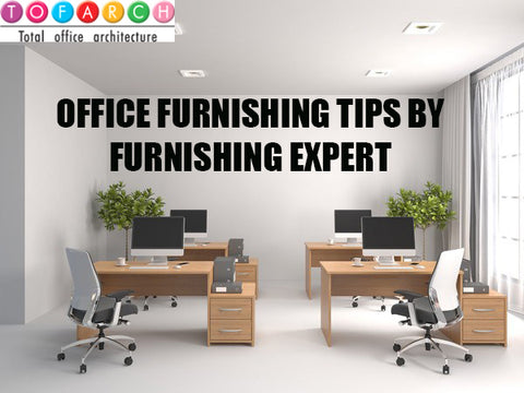 Get  Best Office Furnishing Advice by Furnishing Specialist