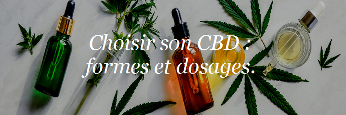 Choisir son CBD. Quelle forme ? Quel dosage ?