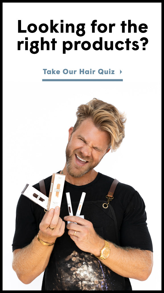 Looking for the right products? Take our Hair Quiz!