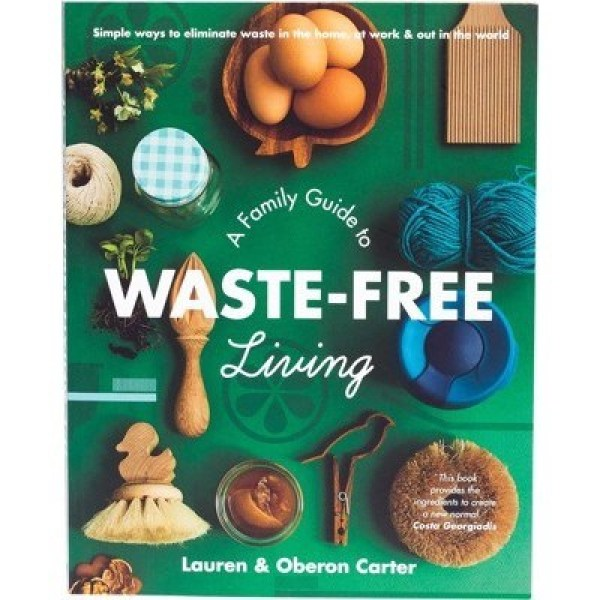 A Family Guide to Waste free Living - by Lauren and Oberon Carter