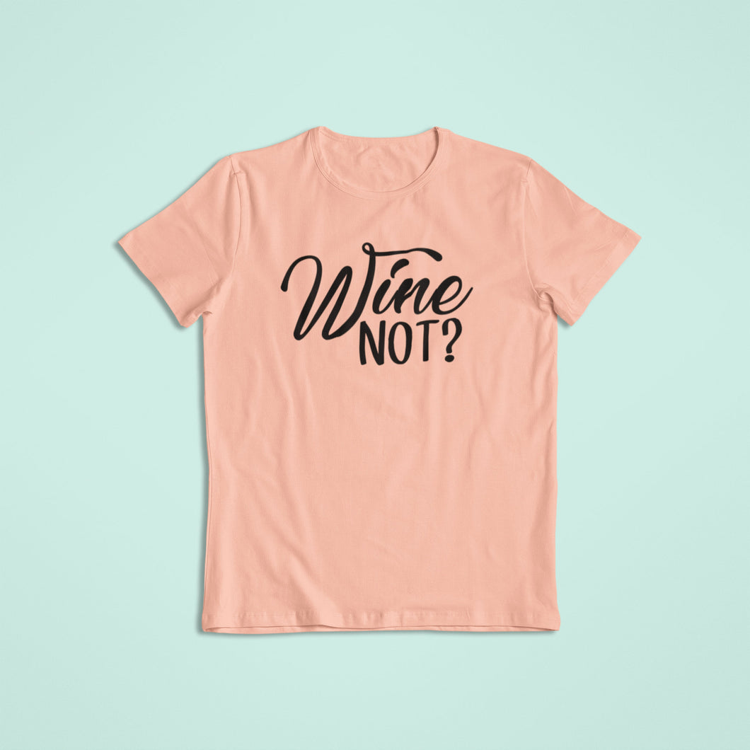Wine Not? Shirt