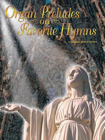 Organ Preludes on Favorite Hymns by Joyce Jones