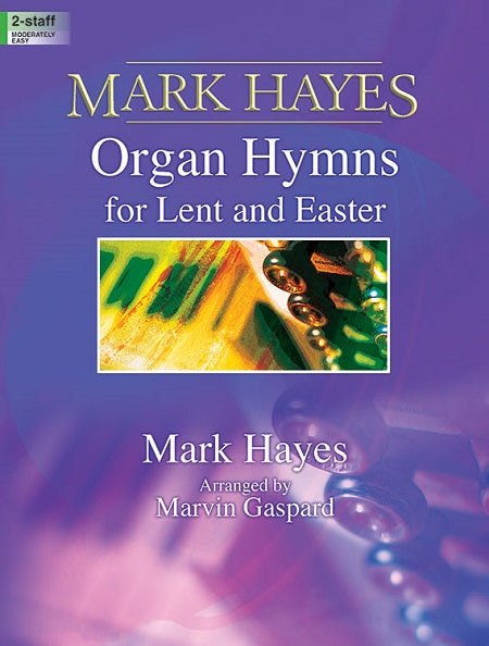 Mark Hayes Organ Hymns for Lent and Easter