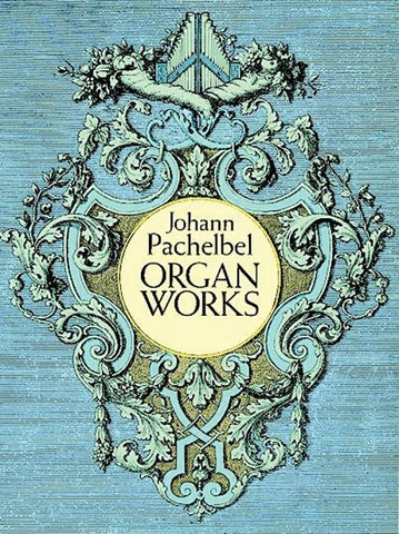 Organ Works by Johann Pachelbel