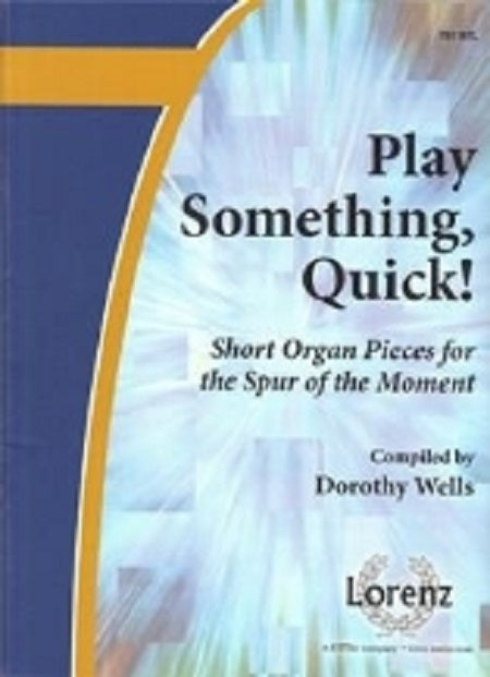 Play Something Quick! Short Organ Pieces . . . by Dorothy Wells