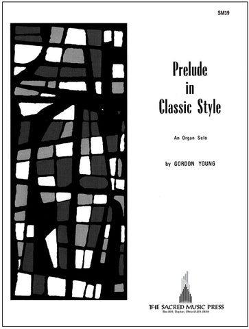 Prelude in Classic Style An Organ Solo - By Gordon A. Young