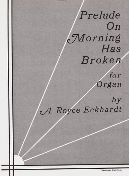 "Prelude on ""Morning Has Broken"" for Organ by A. Royce Eckhardt"
