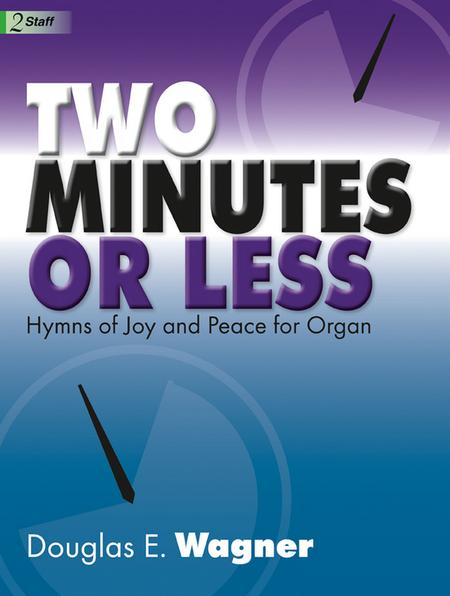 Two Minutes or Less: Hymns of Joy & Peace for Organ