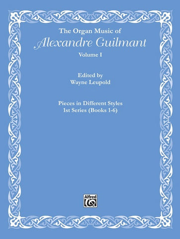 The Organ Music of Alexandre Guilmant, Volume I: Pieces in Different Styles, 1st Series (Books 1-6)