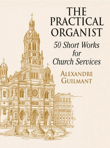 The Practical Organist: 50 Short Works for Church Services by Alexandres Guilmant