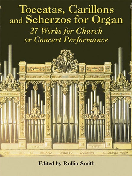 Toccatas, Carillons and Scherzos for Organ - 27 Works for Church or Organ Performance