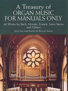 A Treasury of Organ Music for Manuals Only: 46 Works by Bach, Mozart, Franck, Saint-Saëns and Others