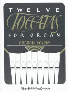 Twelve Toccatas for Organ by Gordon Young