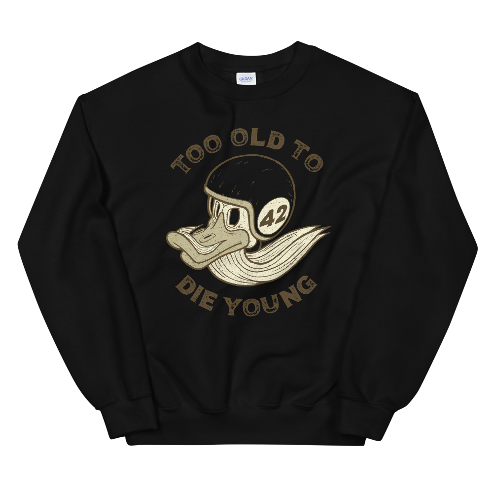 Too Old To Die Young Unisex Motorcycle Sweatshirt