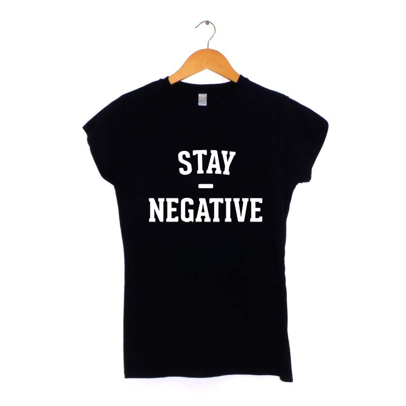 Stay Negative Women's T-Shirt