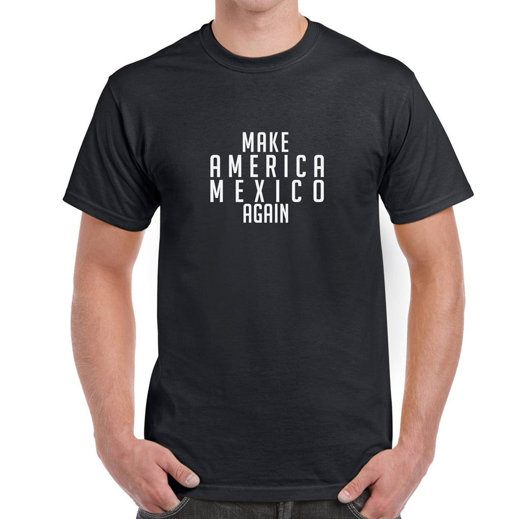 Make America Mexico Again  Men's T-Shirt