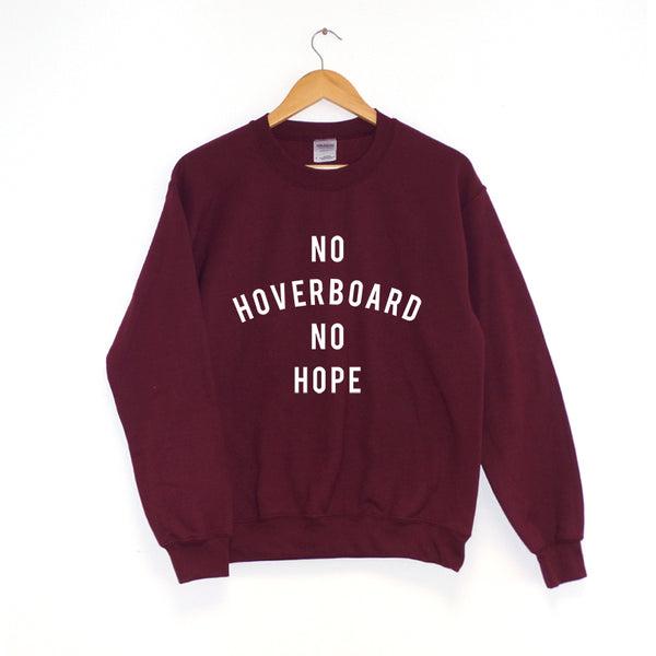 No Hoverboard , No Hope. - Sweatshirt