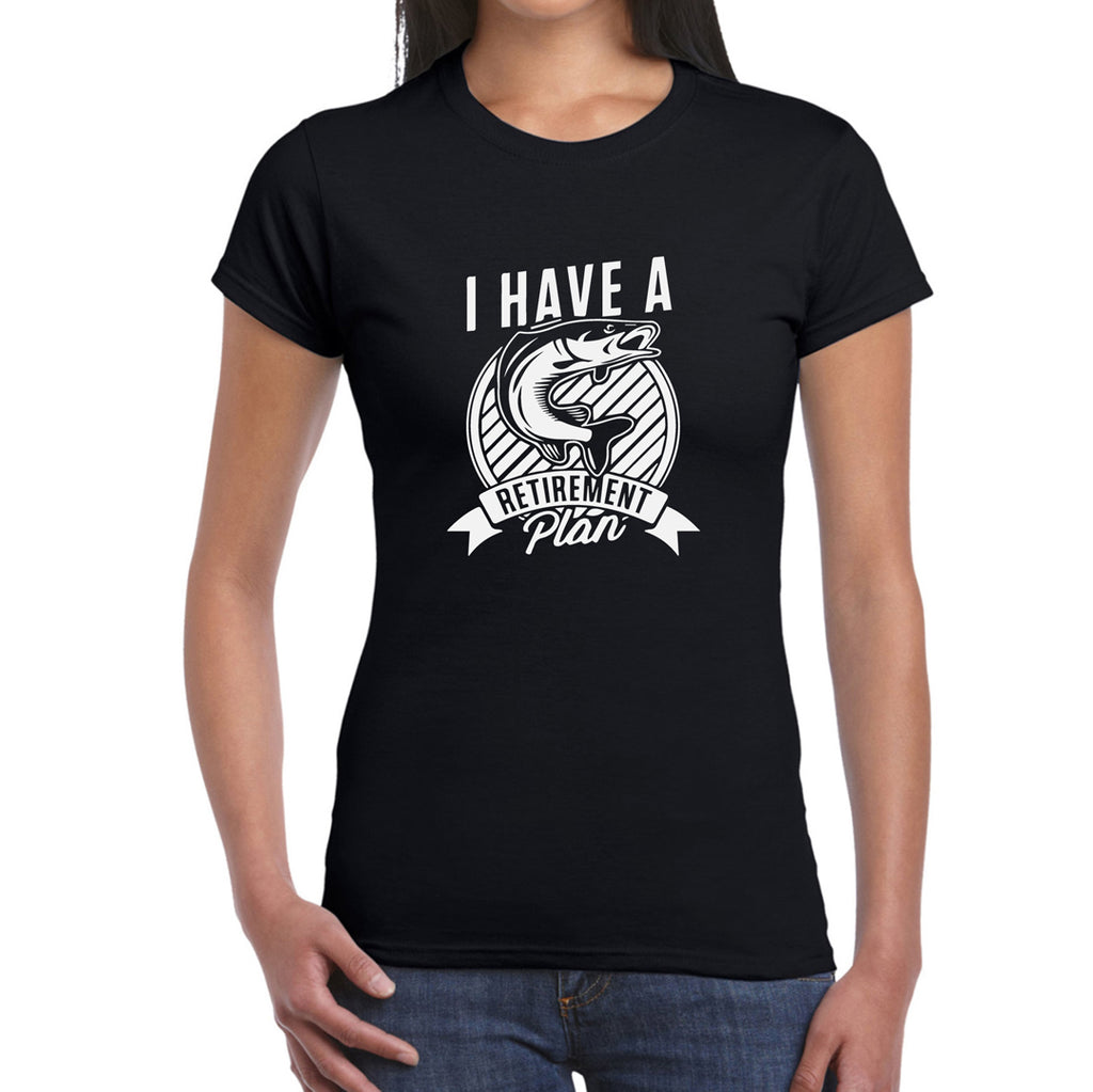 I have a Retirement Plan - Women's T-Shirt