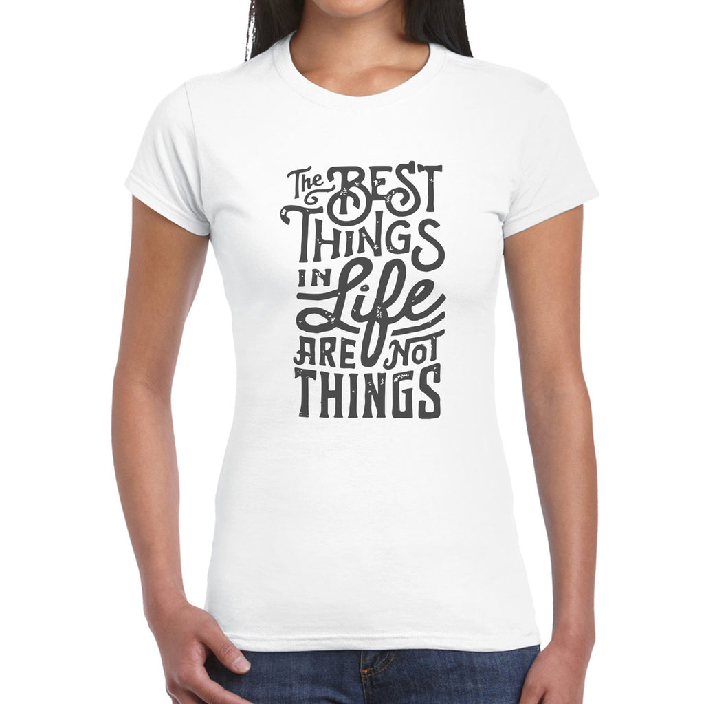 The best things in life are not things   Women's T-Shirt