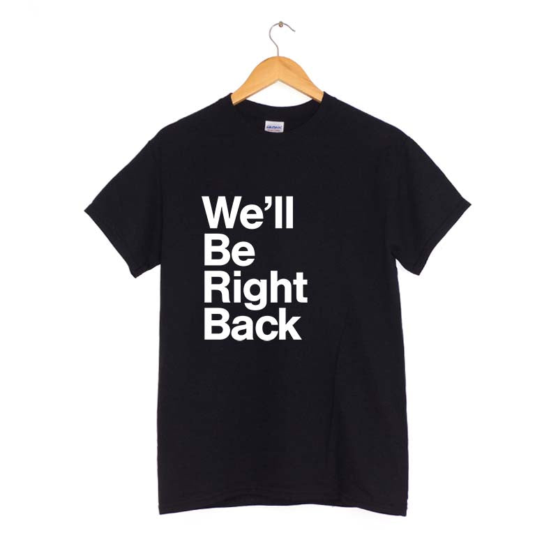 We'll be right back T-Shirt