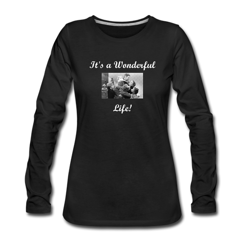 It's a Wonderful Life! Women's Premium Long Sleeve T-Shirt - black