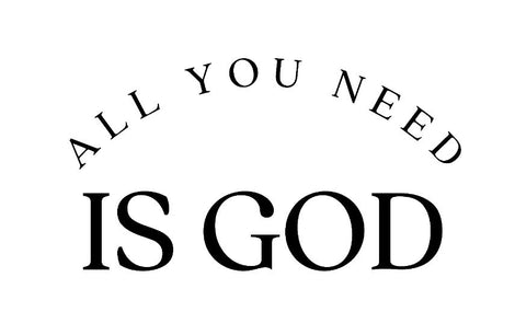 ALL YOU NEED IS GOD