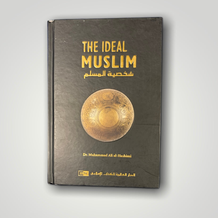 The Ideal Muslim: The True Islamic Personality of the Muslims - 9789960850429