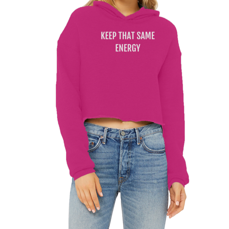 Keep that Same Energy - Ladies Cropped Raw Edge Hoodie