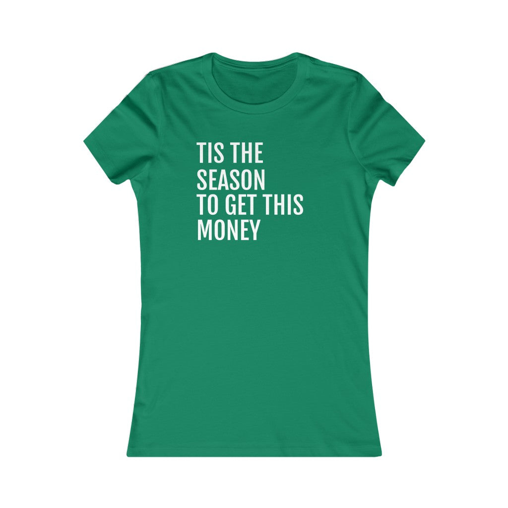 Tis the Season to Get This Money - Women's Favorite Tee