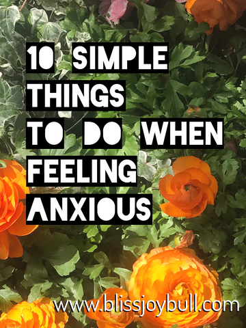 Orange flowers on green leafy background. Text overlay read: 10 simple things to do when feeling anxious. www.blissjoybull.com