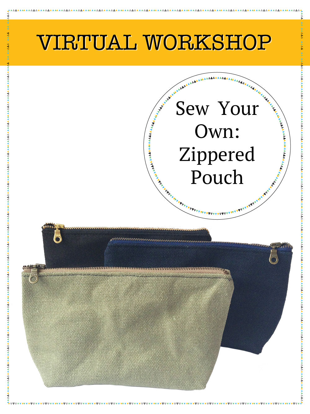 3 waxed canvas pouches in a row. Text above reads: Sew Your Own: Zippered Pouch and VIRTUAL WORKSHOP