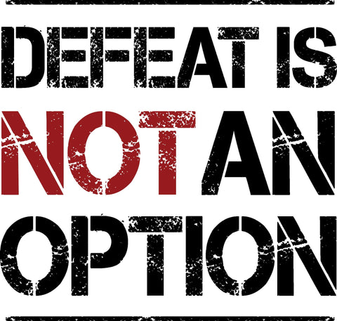Defeat is not an option