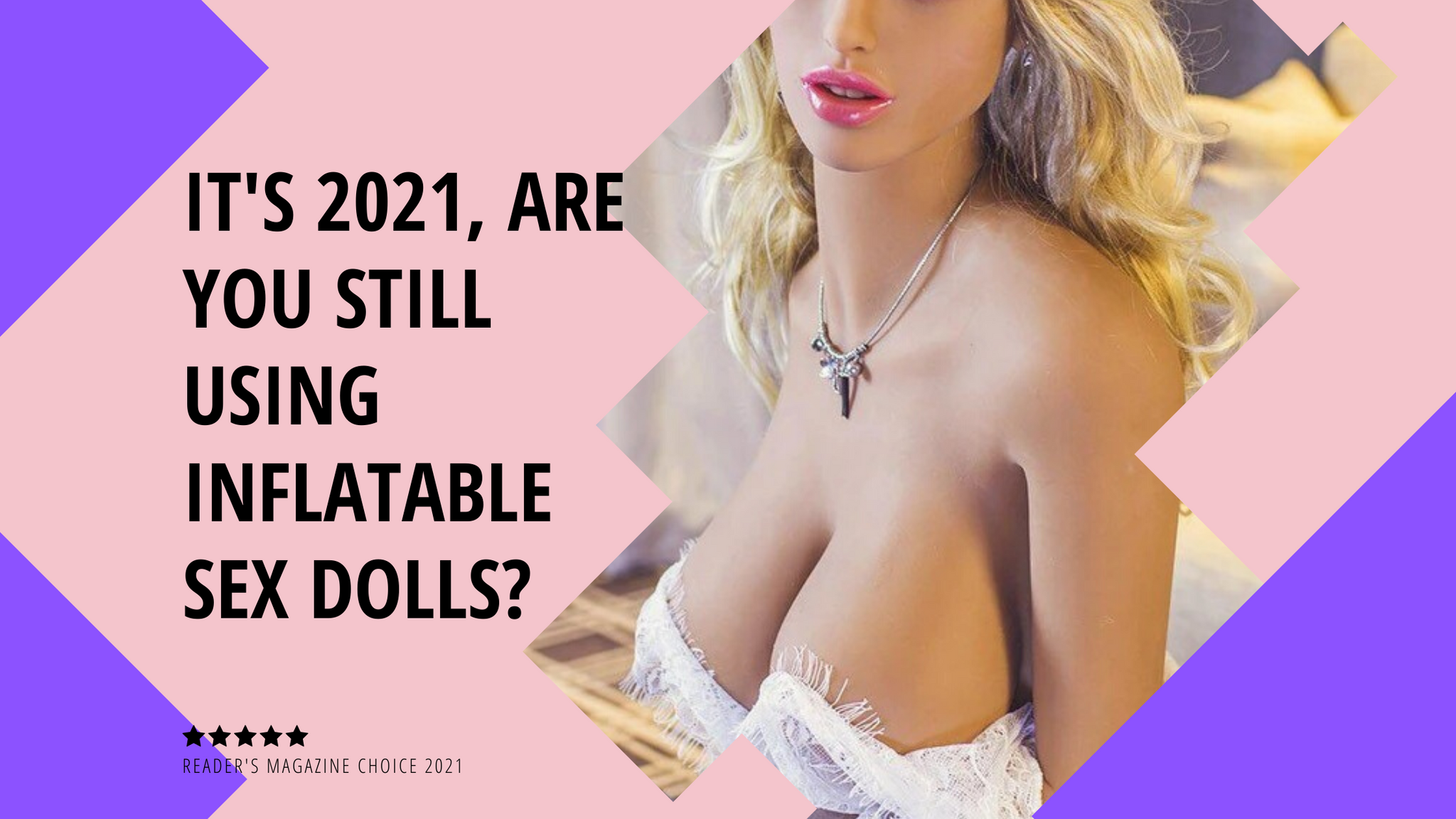 It's 2021, are you still using inflatable sex dolls?