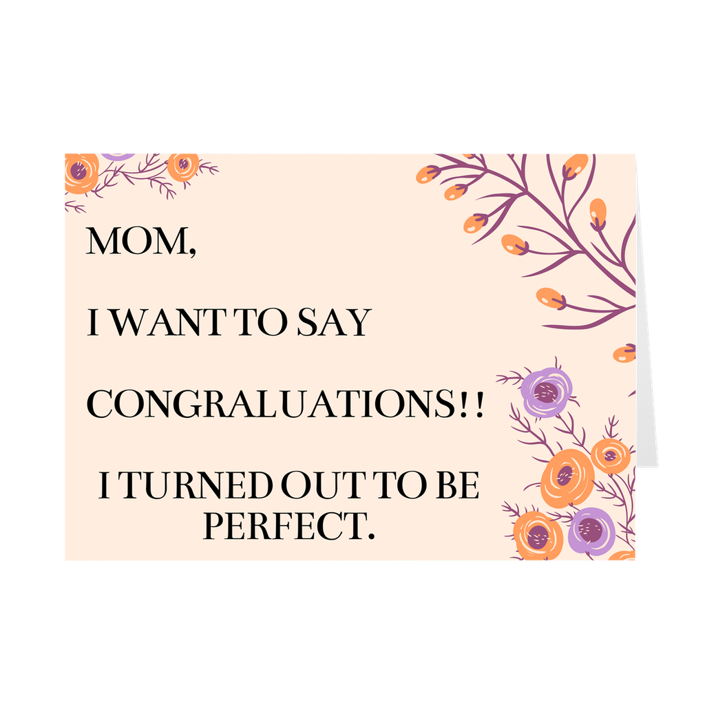 I TURNED OUT TO BE PERFECT! MOTHER'S DAY CARD