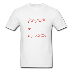Palestine is my Valentine Unisex T-Shirt - white