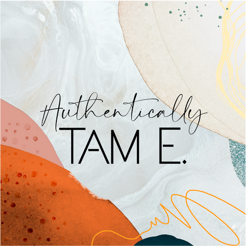 Authentically Tam E.