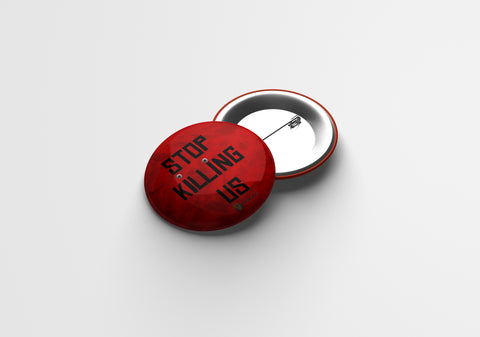 Stop Killing Us  |  Pin Buttons