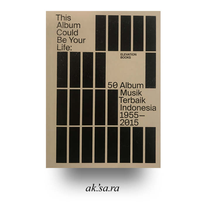 This Album Could Be Your Life: 50 Album Musik Indonesia Terbaik 1955-2015