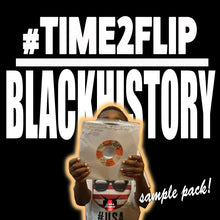 Load image into Gallery viewer, Ample Samples™ #TIME2FLIP - THE BLACK HISTORY MONTH EDITION