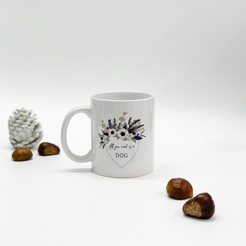 All you need is a dog - Mug
