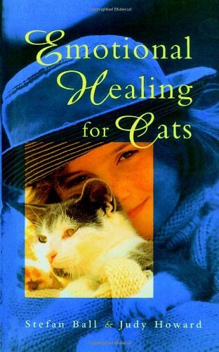 Emotional Healing for Cats by Judy Howard & Stephan Ball
