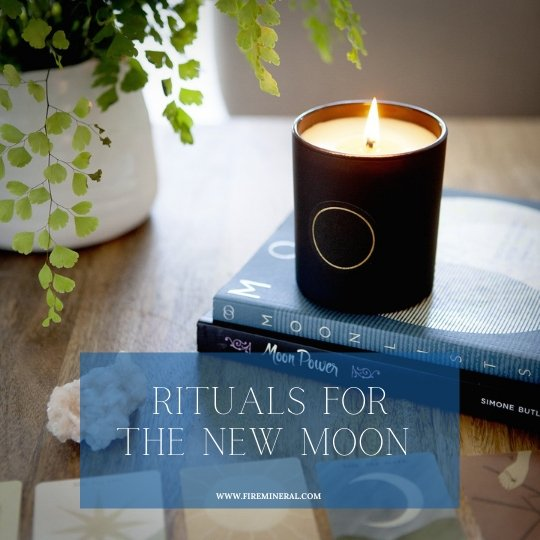 New Moon  Rituals | Fire + Mineral