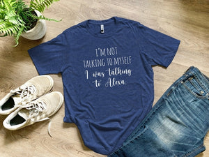 I'm Not Talking To Myself, I was Talking To Alexa - Shirts For Men, Toddlers, Women