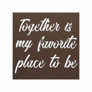 Together Is My Favorite Place To Be Metal Art