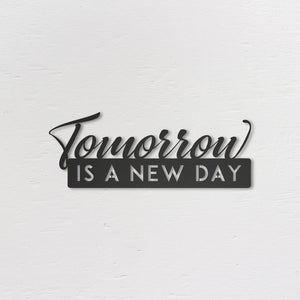 Tomorrow Is A New Day-Metal Wall Art